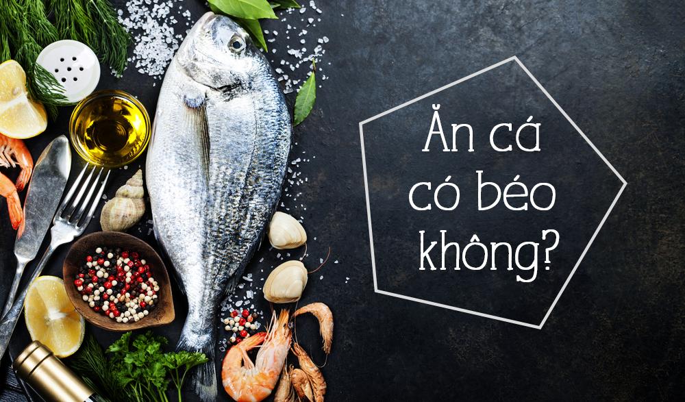 ăn cá có béo không?